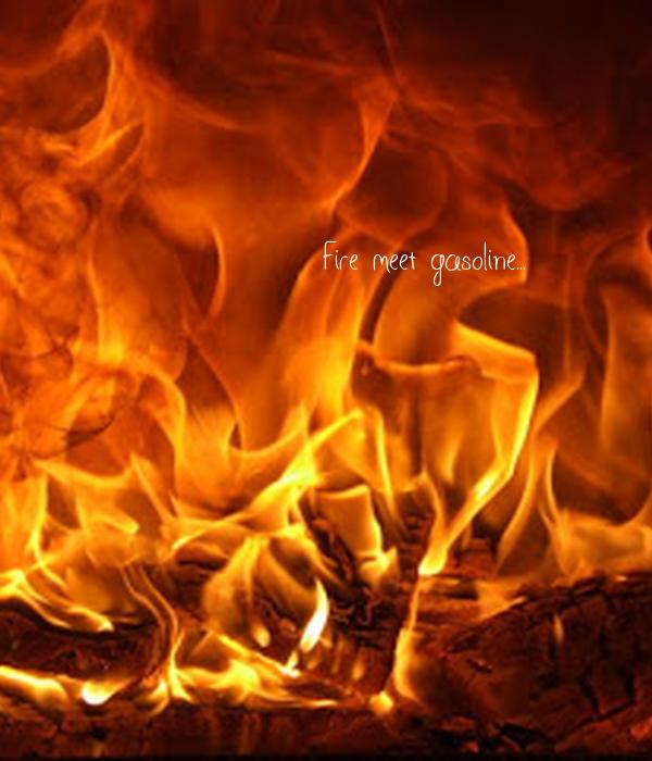 Fire meet gasoline...