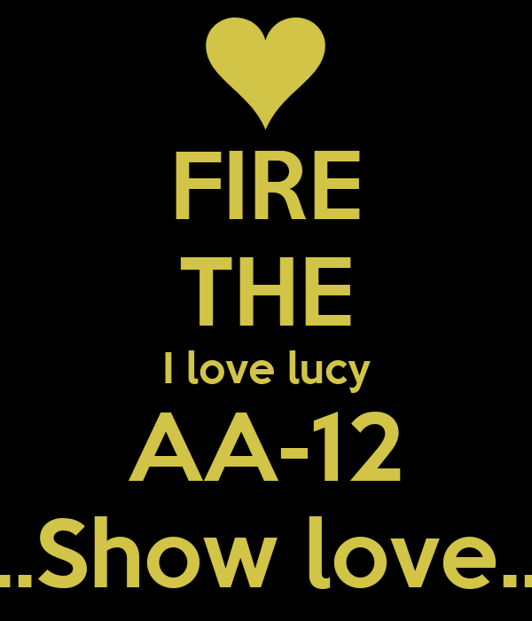 FIRE THE I love lucy AA-12 ...Show love...