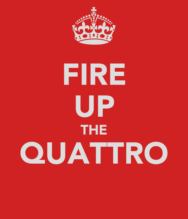 FIRE UP THE QUATTRO