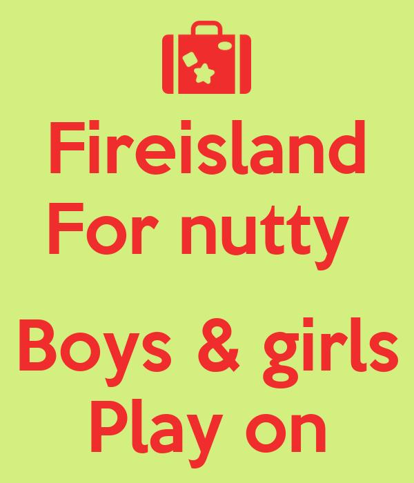 Fireisland For nutty   Boys & girls Play on