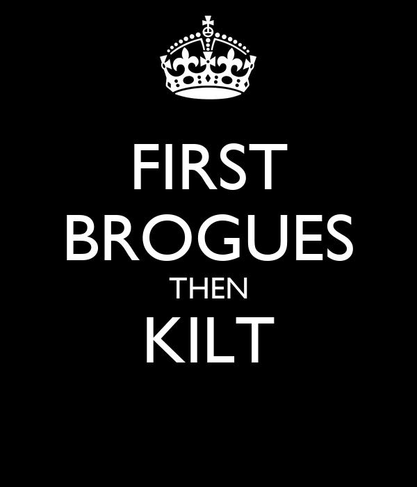 FIRST BROGUES THEN KILT