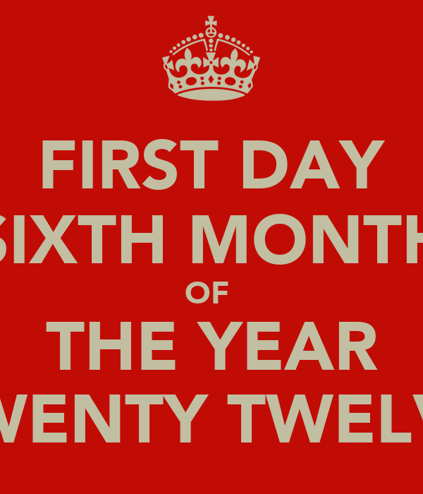 FIRST DAY SIXTH MONTH OF  THE YEAR TWENTY TWELVE