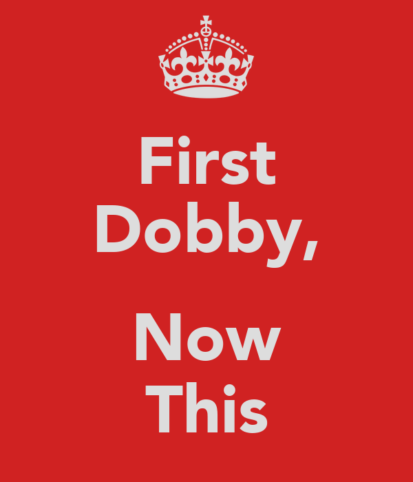 First Dobby,  Now This