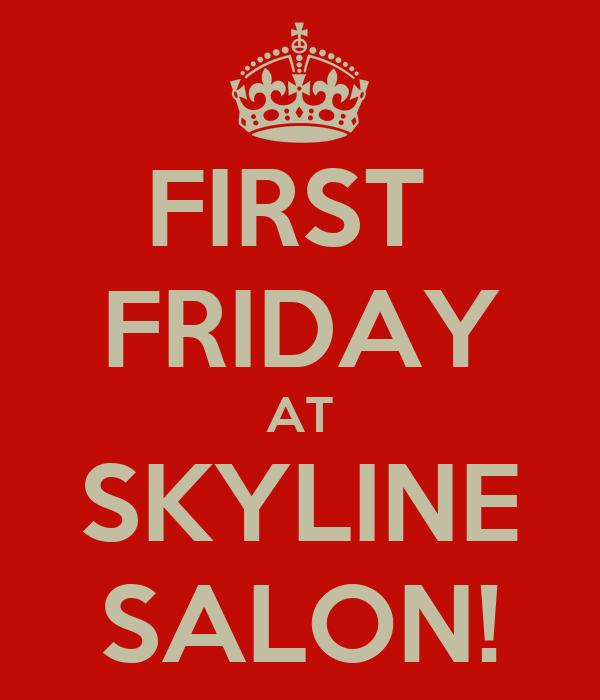 FIRST  FRIDAY AT SKYLINE SALON!