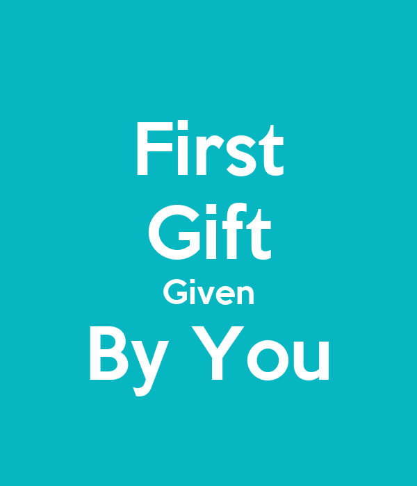 First Gift Given By You