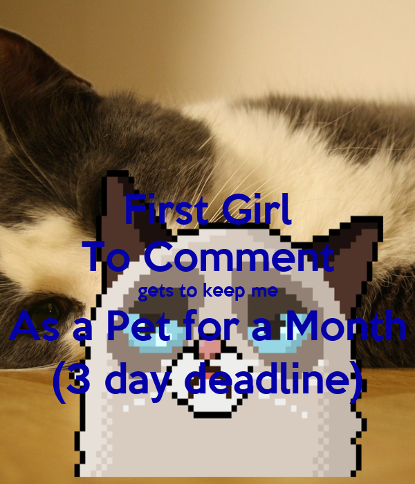 First Girl To Comment gets to keep me As a Pet for a Month (3 day deadline)