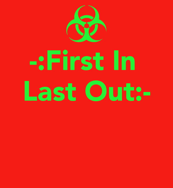 -:First In  Last Out:-