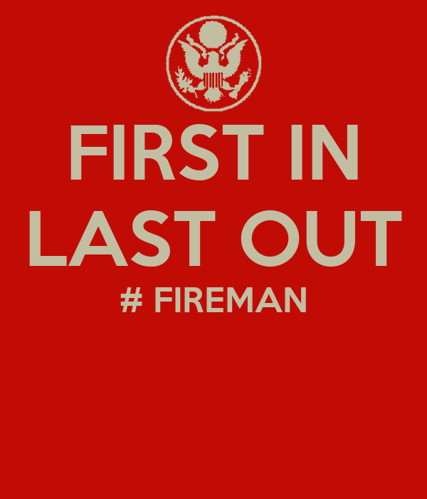 FIRST IN LAST OUT # FIREMAN