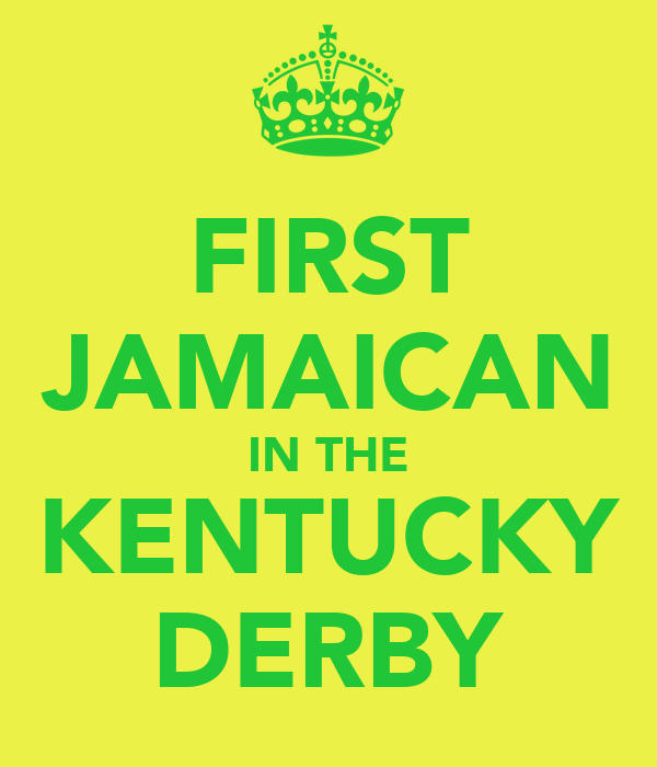 FIRST JAMAICAN IN THE KENTUCKY DERBY