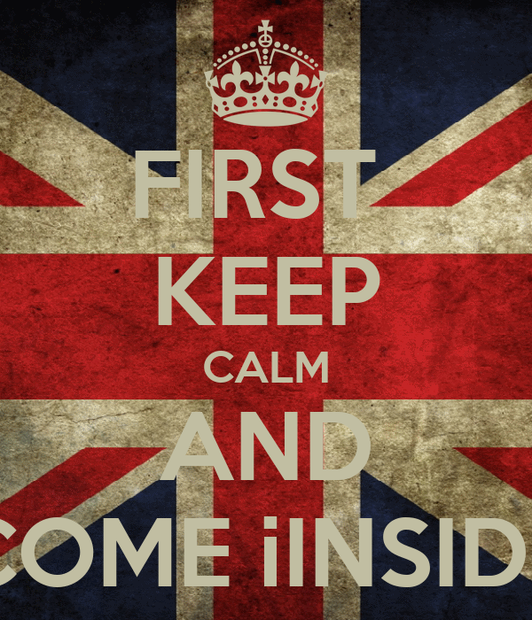 FIRST  KEEP CALM AND COME iINSIDE