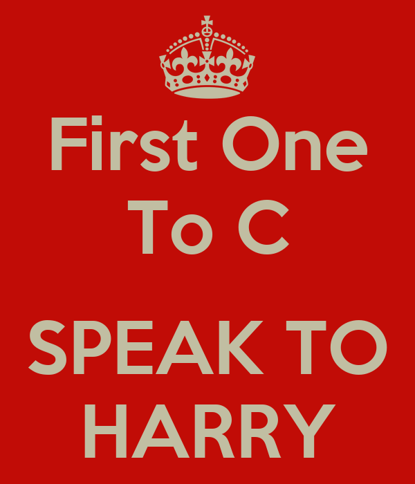 First One To C  SPEAK TO HARRY