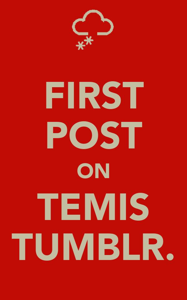 FIRST POST ON TEMIS TUMBLR.