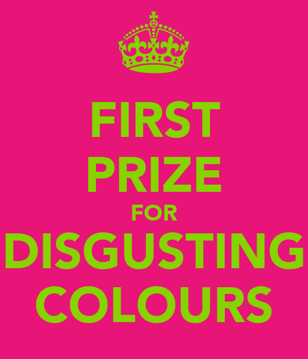 FIRST PRIZE FOR DISGUSTING COLOURS
