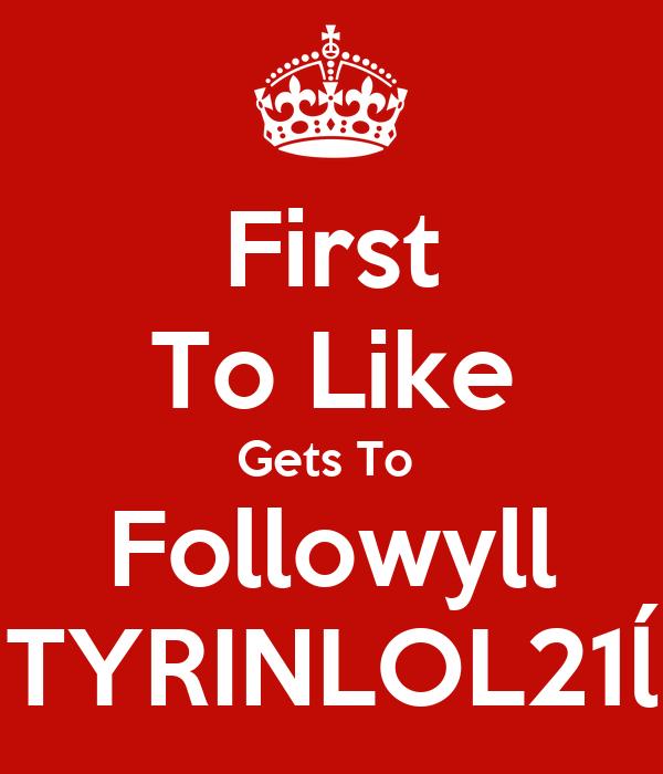 First To Like Gets To  Followyll TYRINLOL21ĺ