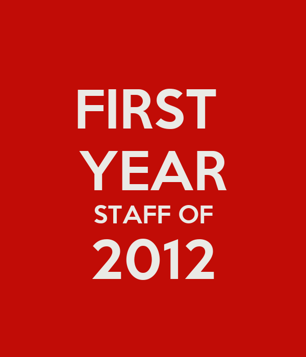 FIRST  YEAR STAFF OF 2012