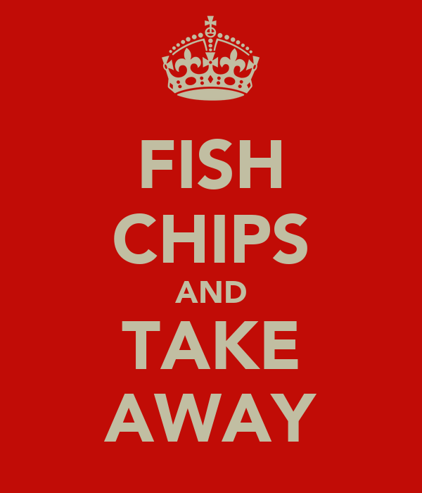 FISH CHIPS AND TAKE AWAY