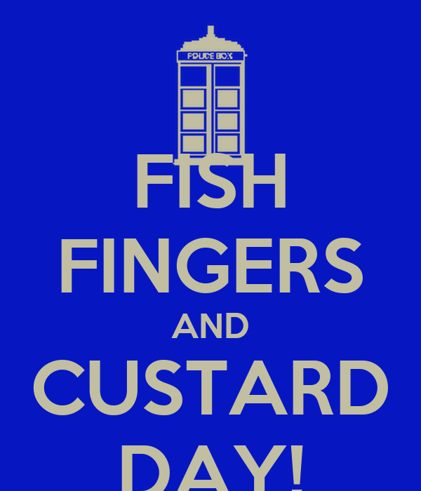 FISH FINGERS AND CUSTARD DAY!