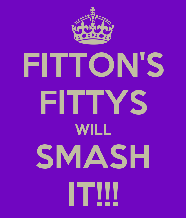 FITTON'S FITTYS WILL SMASH IT!!!