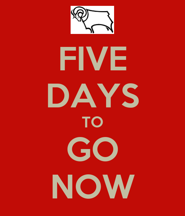 FIVE DAYS TO GO NOW