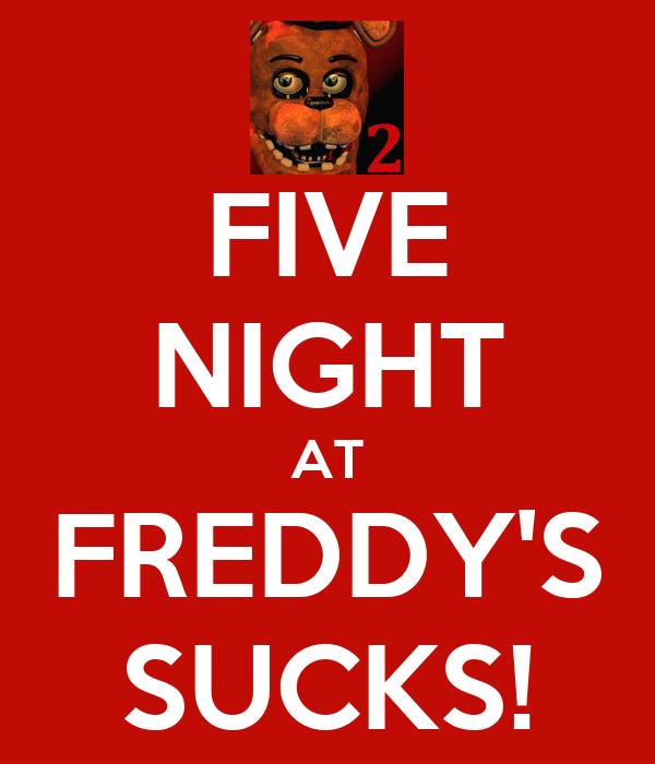 FIVE NIGHT AT FREDDY'S SUCKS!
