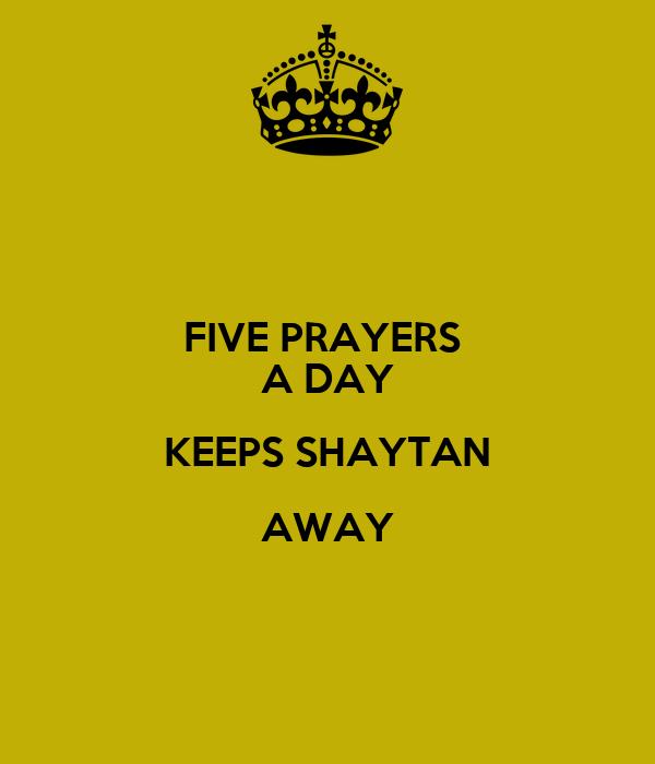 FIVE PRAYERS  A DAY KEEPS SHAYTAN AWAY
