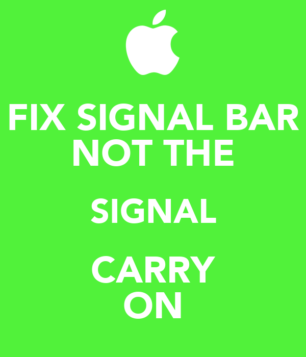 FIX SIGNAL BAR NOT THE SIGNAL CARRY ON