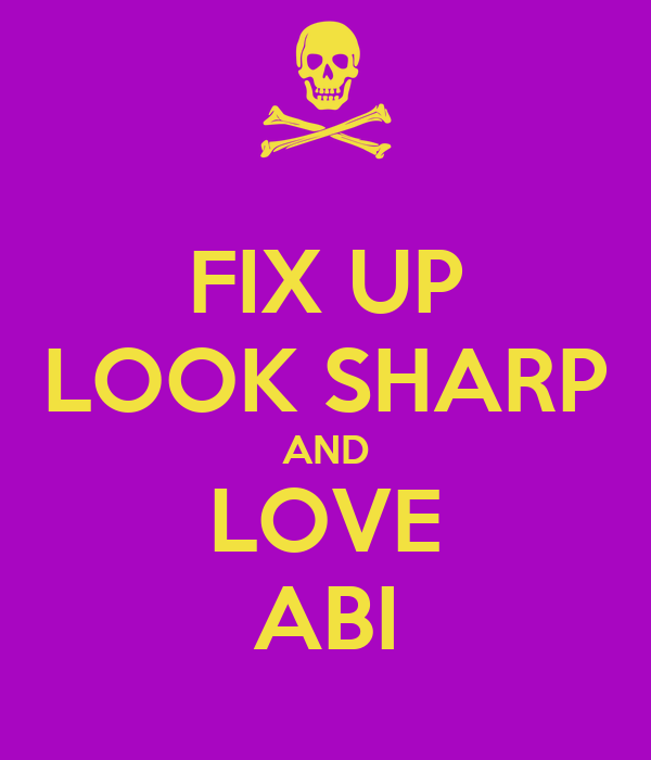 FIX UP LOOK SHARP AND LOVE ABI