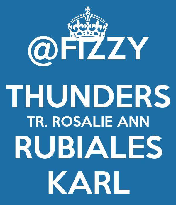@FIZZY THUNDERS TR. ROSALIE ANN RUBIALES KARL