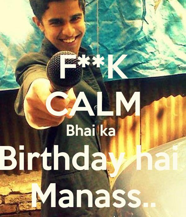 F**K CALM Bhai ka  Birthday hai  Manass..