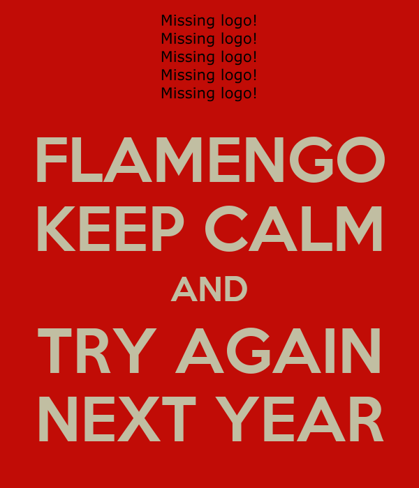 FLAMENGO KEEP CALM AND TRY AGAIN NEXT YEAR