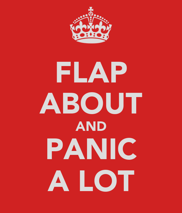 FLAP ABOUT AND PANIC A LOT