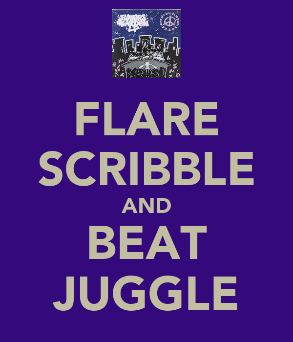 FLARE SCRIBBLE AND BEAT JUGGLE