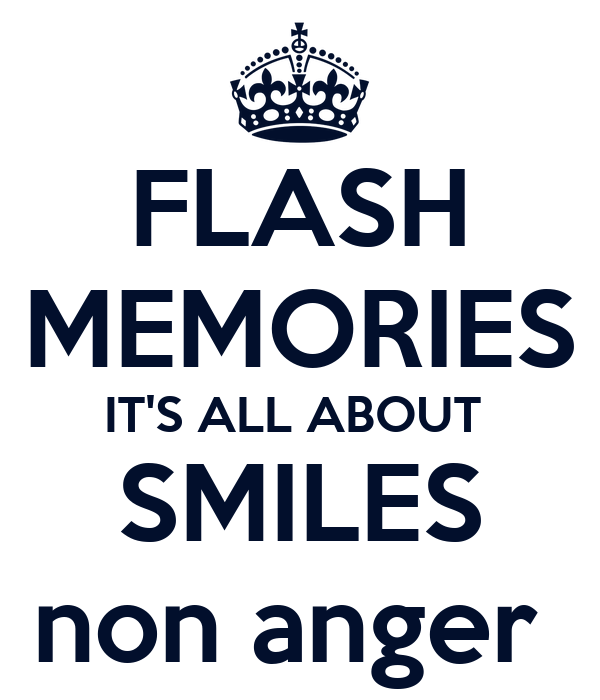 FLASH MEMORIES IT'S ALL ABOUT  SMILES non anger
