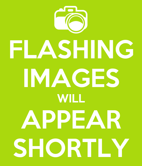 FLASHING IMAGES WILL APPEAR SHORTLY