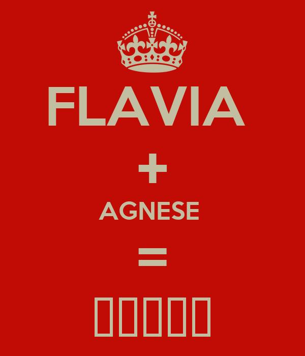 FLAVIA  + AGNESE  = 💖💟💗😘😚