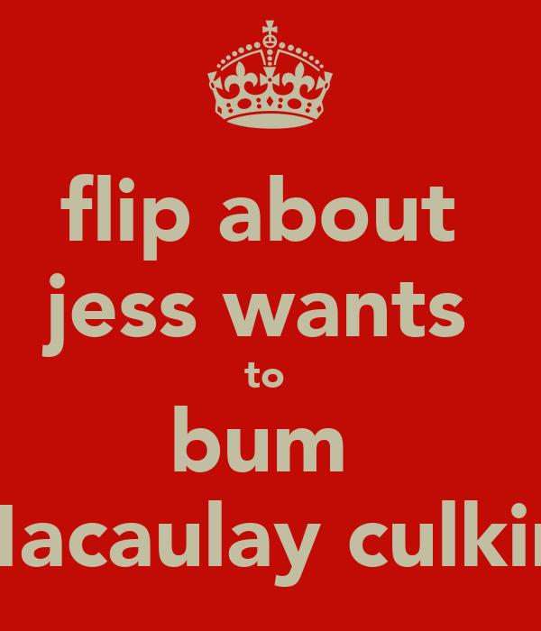 flip about  jess wants  to  bum  Macaulay culkin