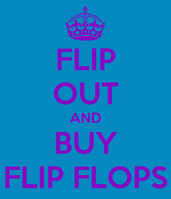 FLIP OUT AND BUY FLIP FLOPS