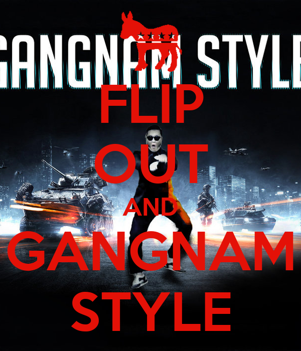 FLIP OUT AND GANGNAM STYLE