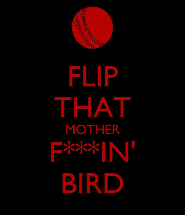 FLIP THAT MOTHER F***IN' BIRD