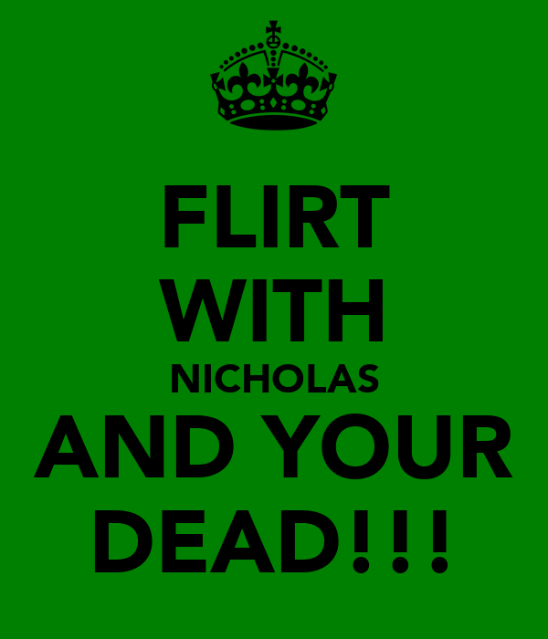 FLIRT WITH NICHOLAS AND YOUR DEAD!!!