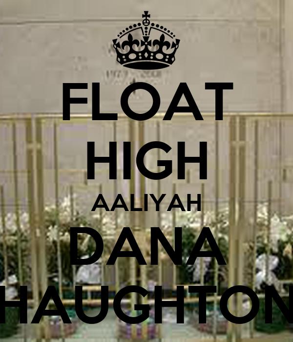 FLOAT HIGH AALIYAH DANA HAUGHTON
