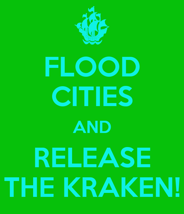 FLOOD CITIES AND RELEASE THE KRAKEN!