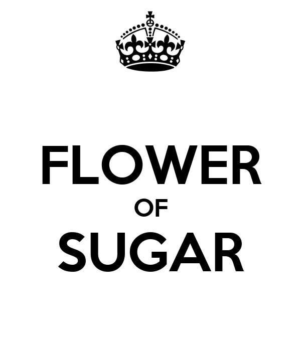 FLOWER OF SUGAR
