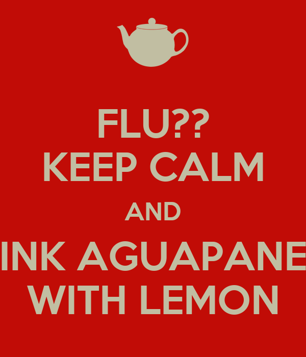 FLU?? KEEP CALM AND DRINK AGUAPANELA WITH LEMON