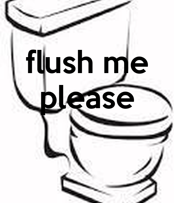 flush me please