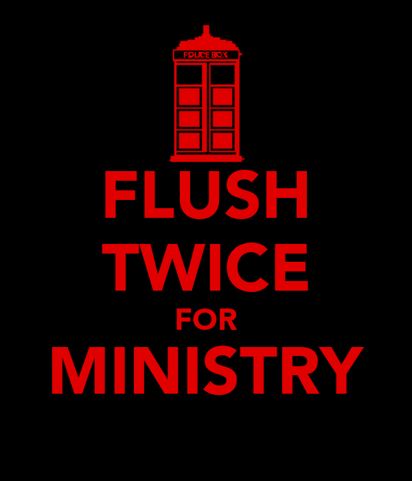 FLUSH TWICE FOR MINISTRY
