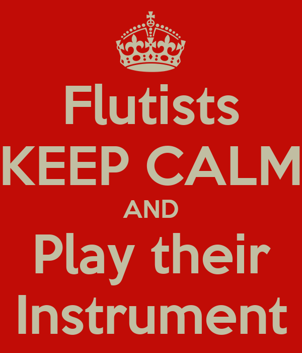 Flutists KEEP CALM AND Play their Instrument