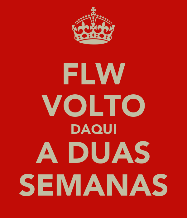 FLW VOLTO DAQUI A DUAS SEMANAS