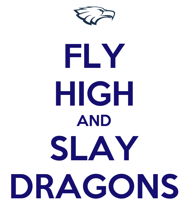 FLY HIGH AND SLAY DRAGONS