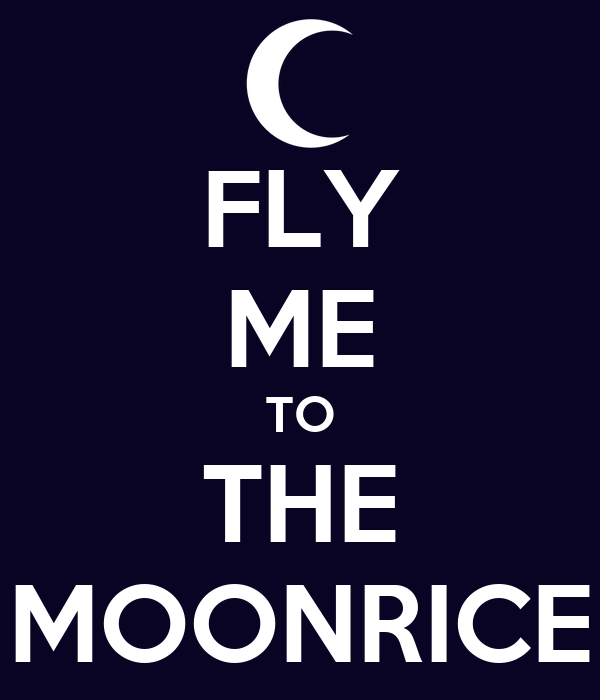 FLY ME TO THE MOONRICE